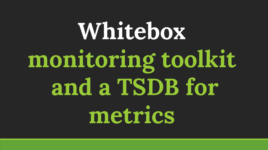 Whitebox monitoring toolkit and a TSDB for metr...