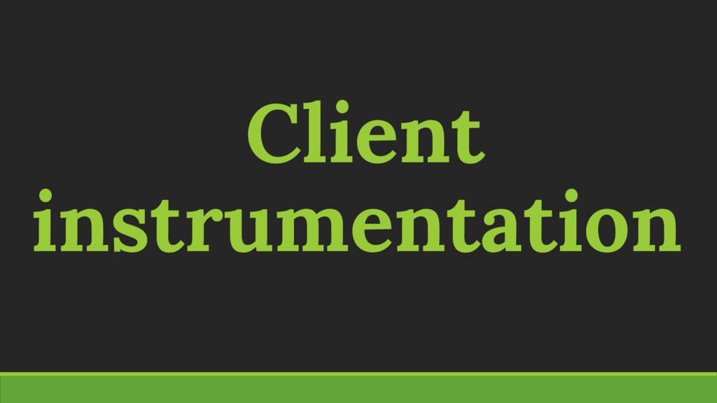 Client instrumentation