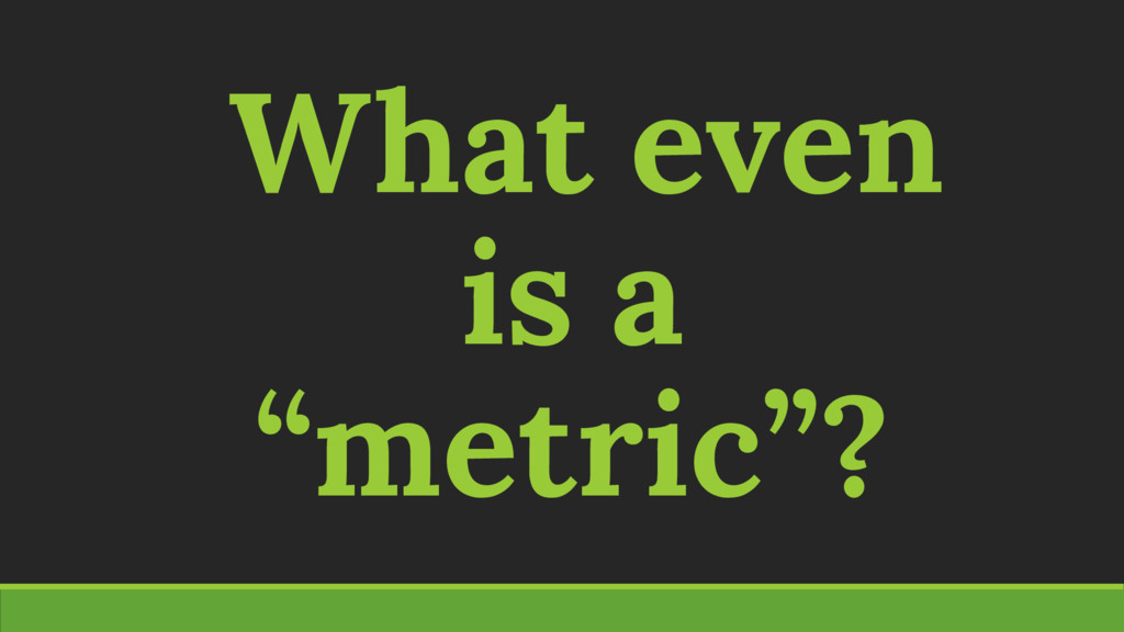 """What even is a """"metric""""?"""