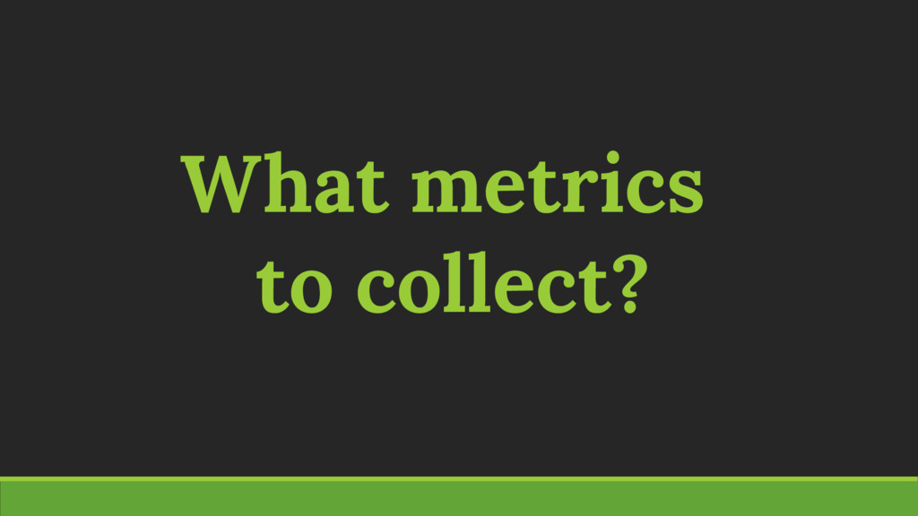 What metrics to collect?