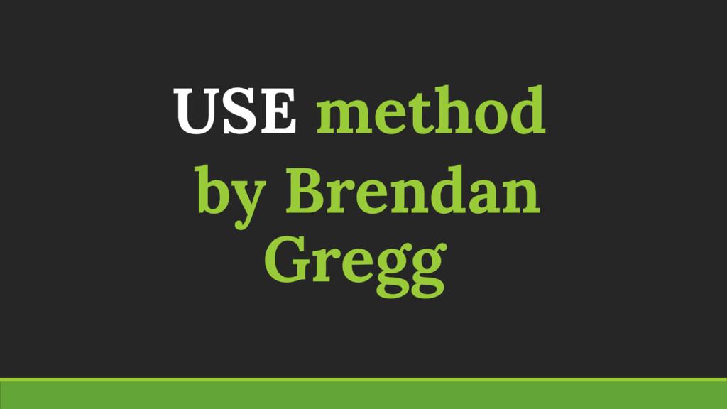 USE method by Brendan Gregg