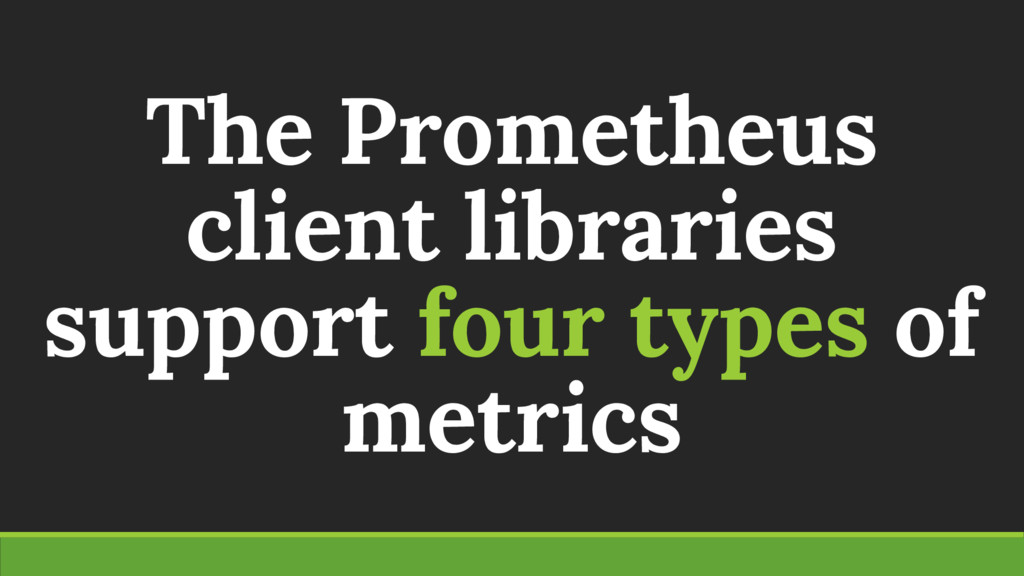 The Prometheus client libraries support four ty...