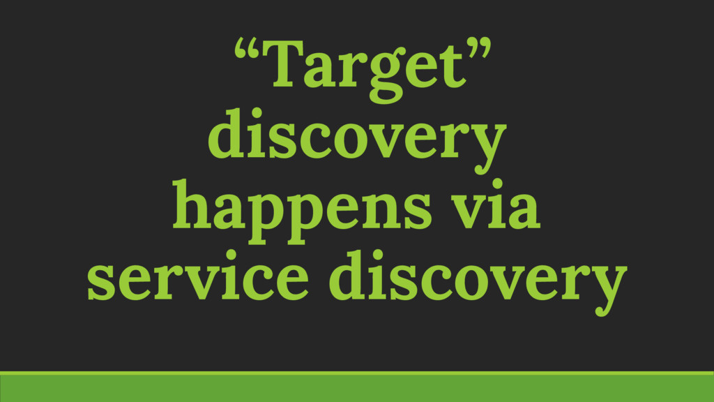 """""""Target"""" discovery happens via service discovery"""