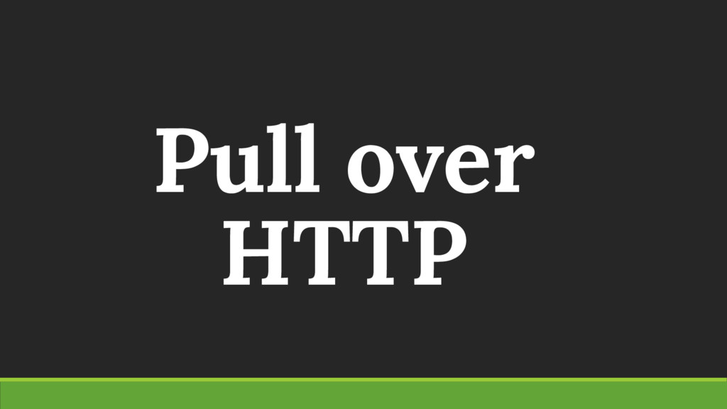 Pull over HTTP