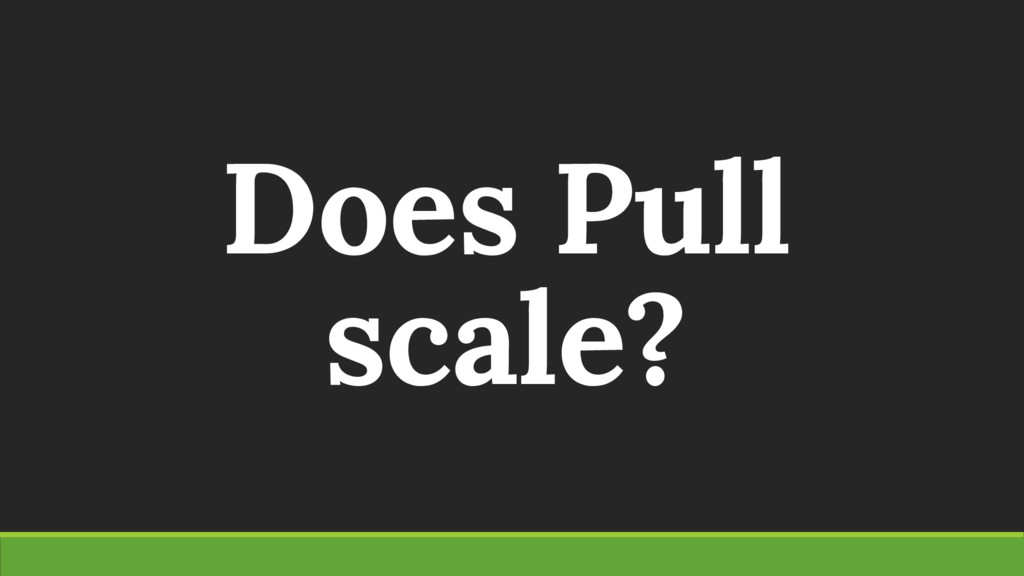 Does Pull scale?