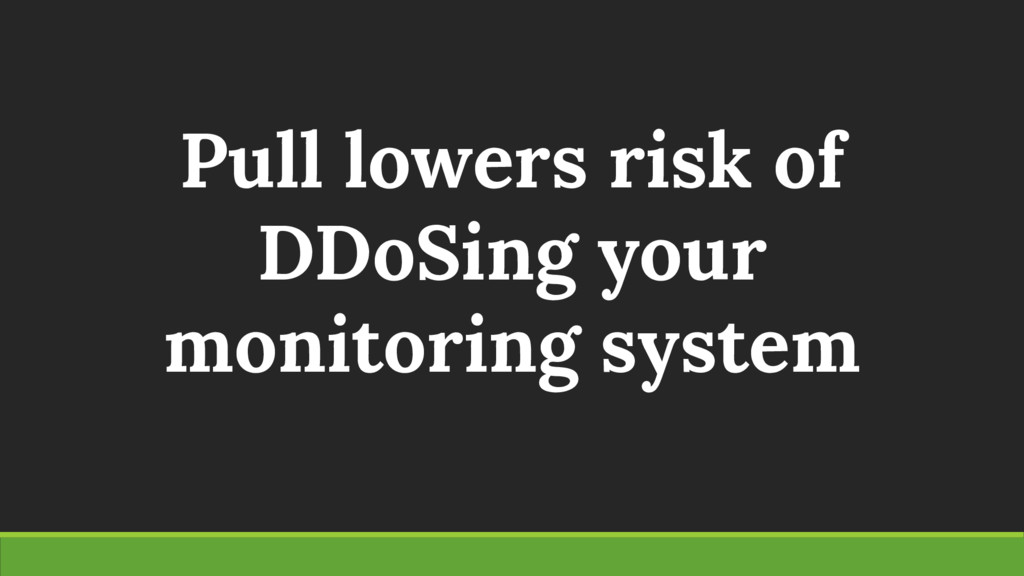 Pull lowers risk of DDoSing your monitoring sys...