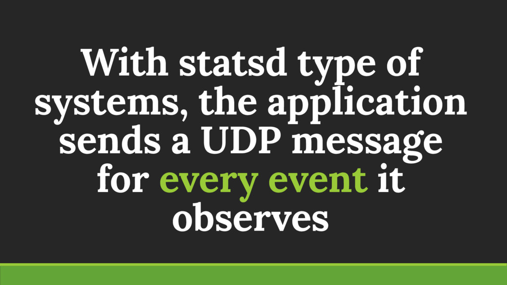 With statsd type of systems, the application se...