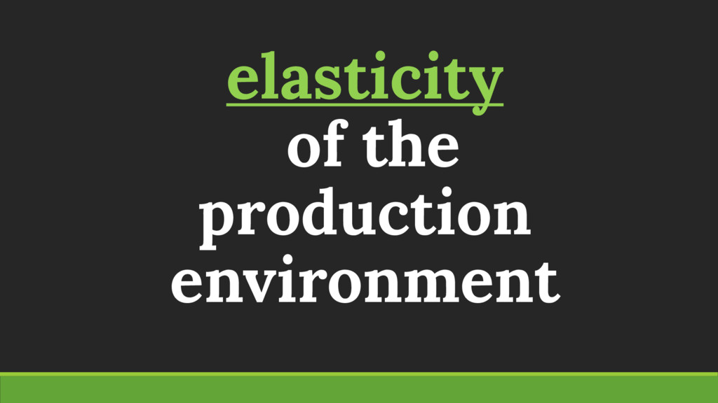 elasticity of the production environment
