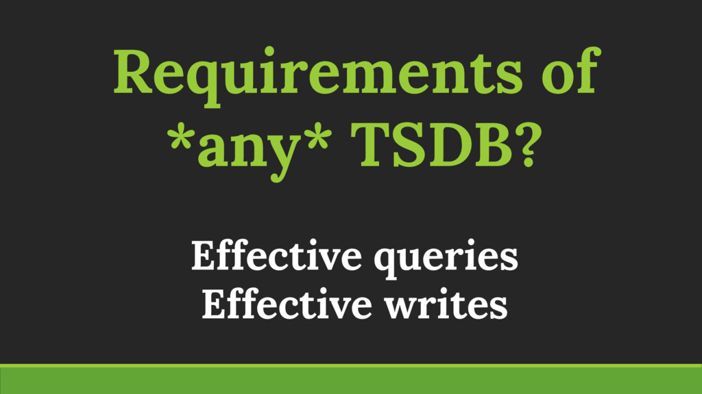 Requirements of *any* TSDB? Effective queries E...