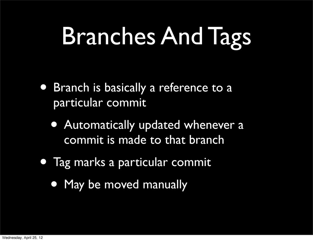 Branches And Tags • Branch is basically a refer...