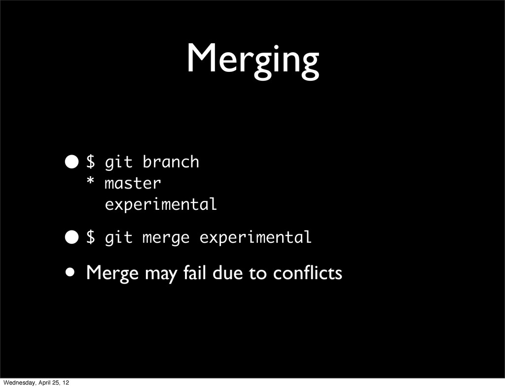 Merging • $ git branch * master experimental • ...