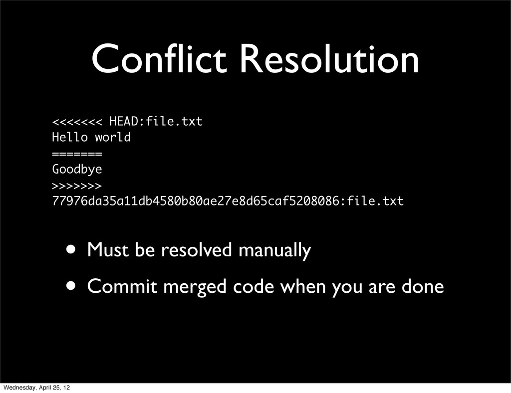 Conflict Resolution • Must be resolved manually ...