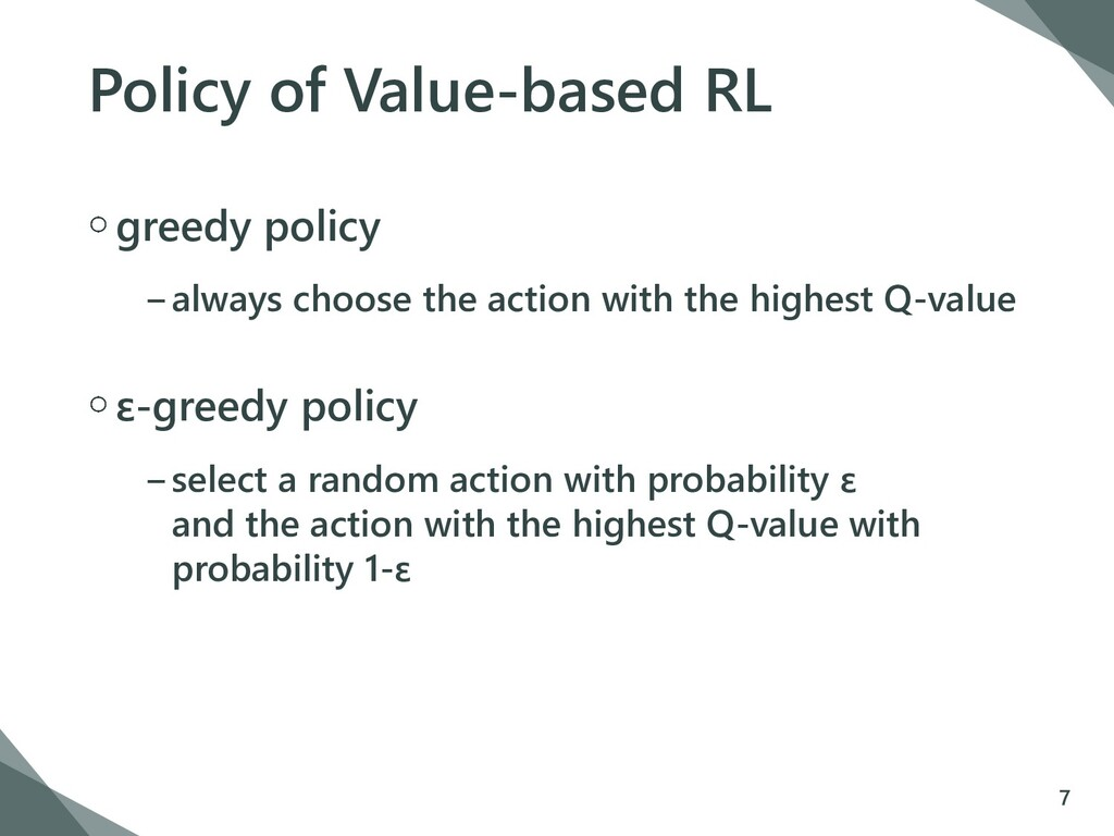 Policy of Value-based RL greedy policy −always ...