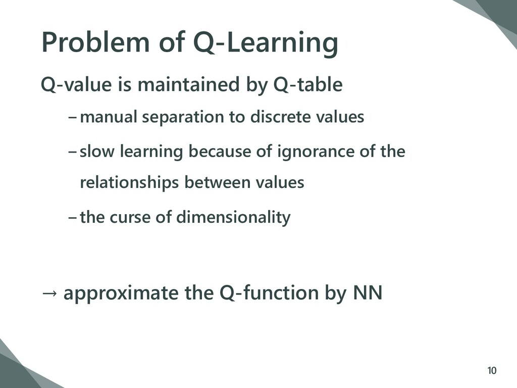 Problem of Q-Learning Q-value is maintained by ...