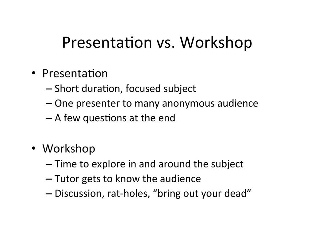 Presenta,on vs. Workshop  • Presenta,...