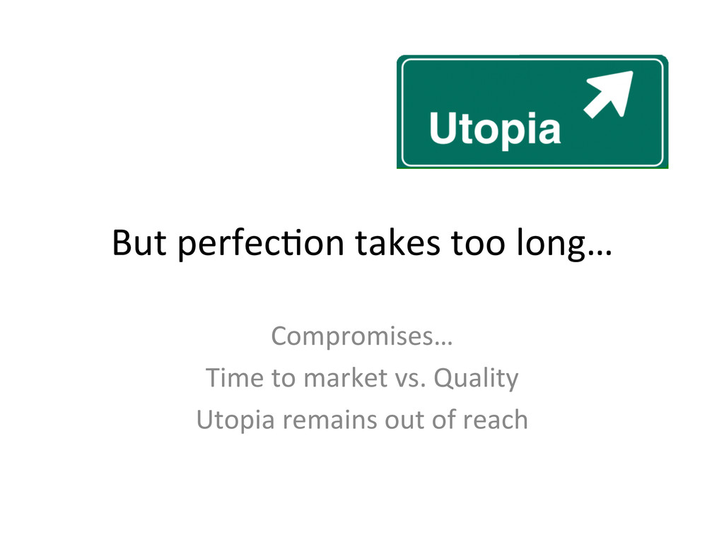 But perfec,on takes too long…  C...