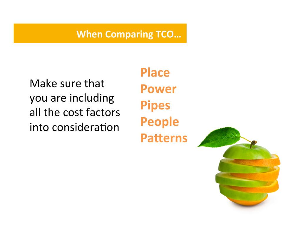 When Comparing TCO…  Make sure t...