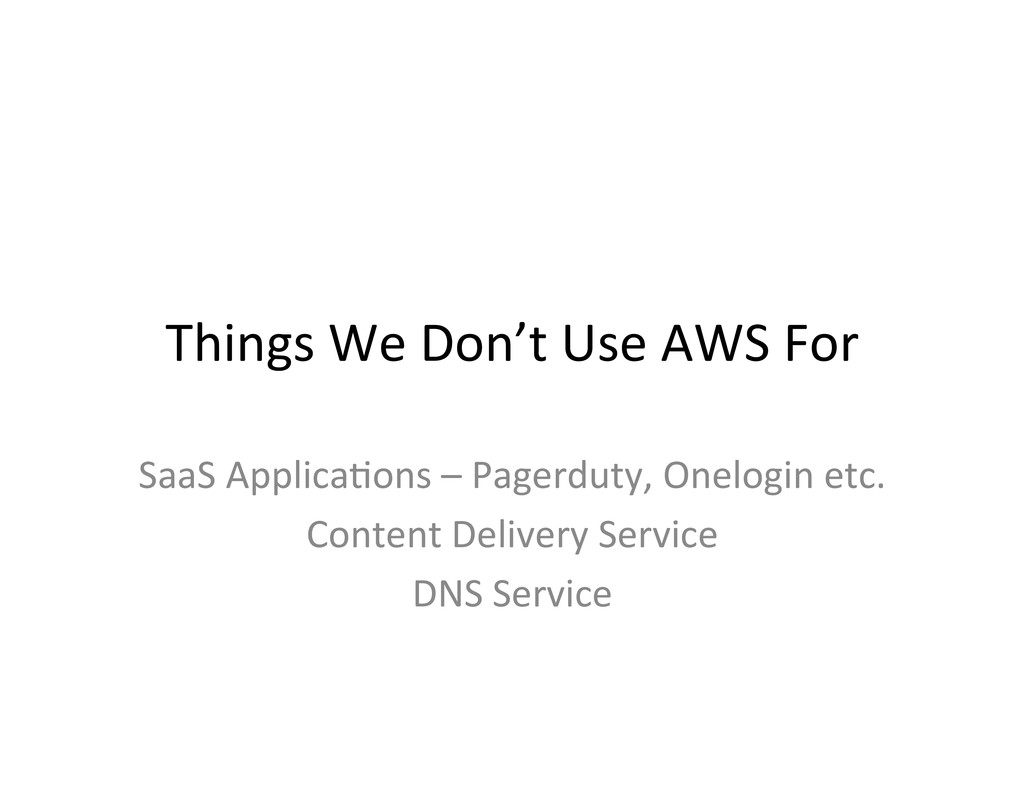 Things We Don't Use AWS For  ...
