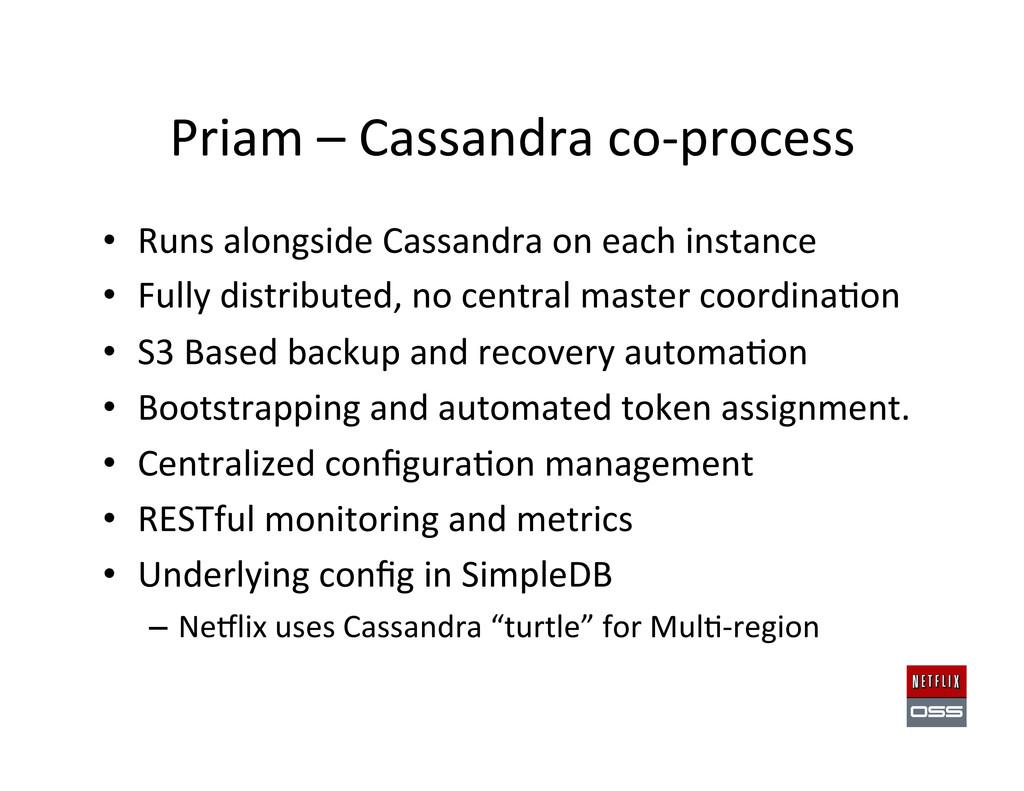 Priam – Cassandra co-‐process  • ...