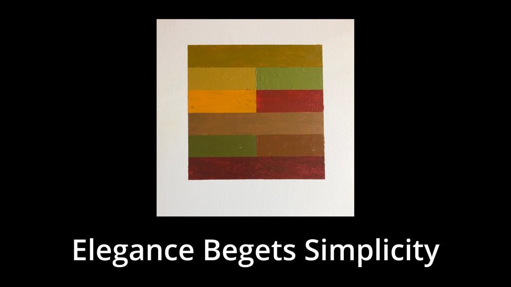 Elegance Begets Simplicity
