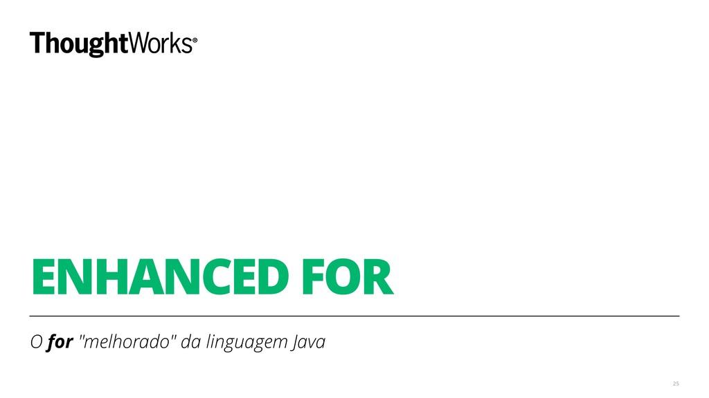 """ENHANCED FOR O for """"melhorado"""" da linguagem Jav..."""