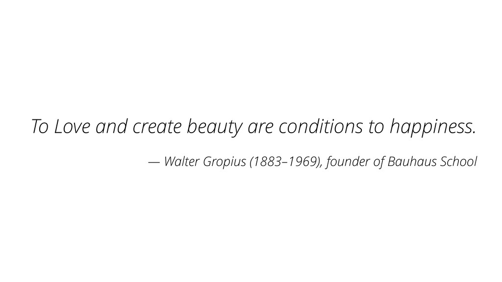 To Love and create beauty are conditions to hap...