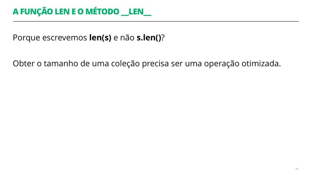 A FUNÇÃO LEN E O MÉTODO __LEN__  Porque escrev...