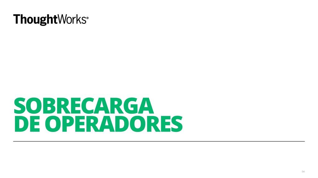 SOBRECARGA DE OPERADORES 54