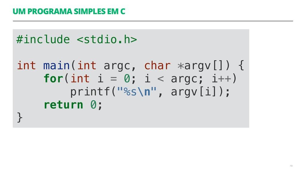 UM PROGRAMA SIMPLES EM C 10 #include <stdio.h> ...