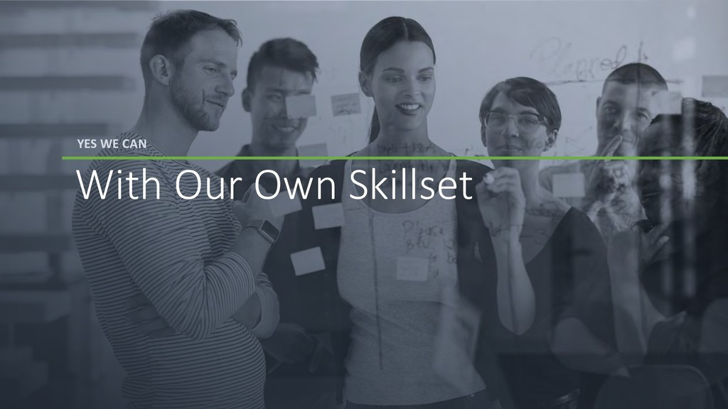 YES WE CAN With Our Own Skillset
