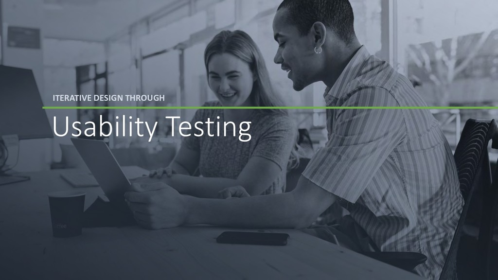 ITERATIVE DESIGN THROUGH Usability Testing