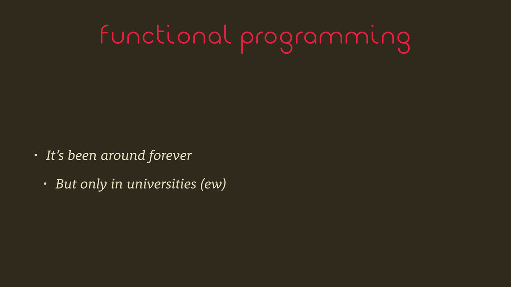 functional programming • It's been around forev...