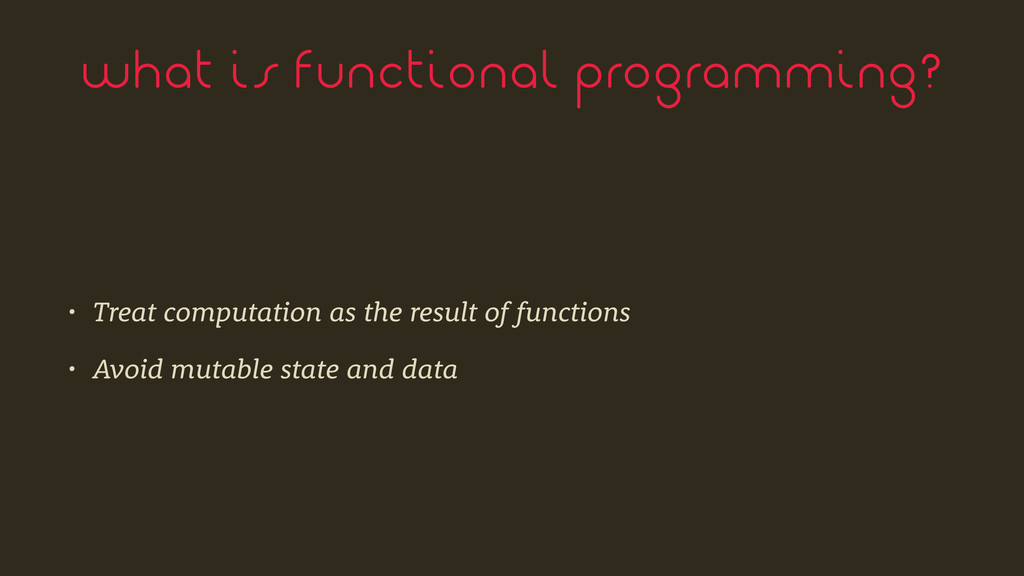what is functional programming? • Treat computa...