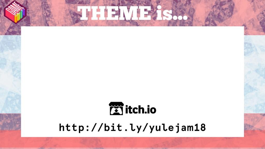 THEME is... http://bit.ly/yulejam18