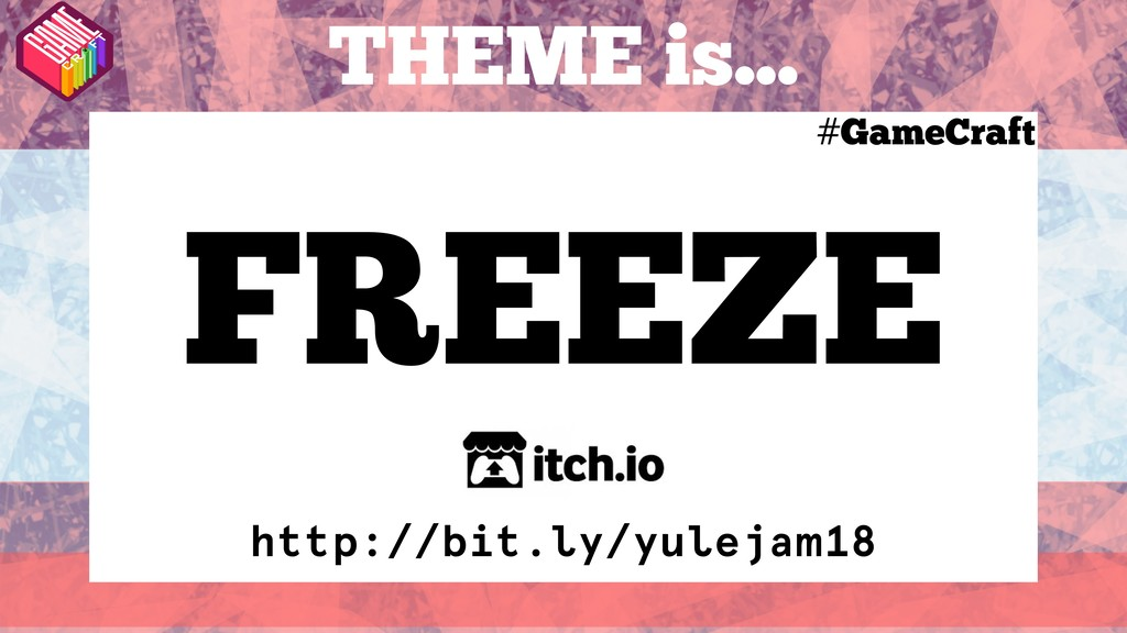 FREEZE http://bit.ly/yulejam18 THEME is... #Gam...