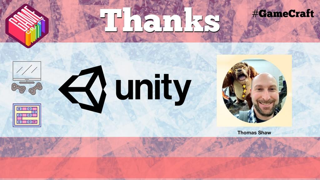 Thanks #GameCraft Thomas Shaw