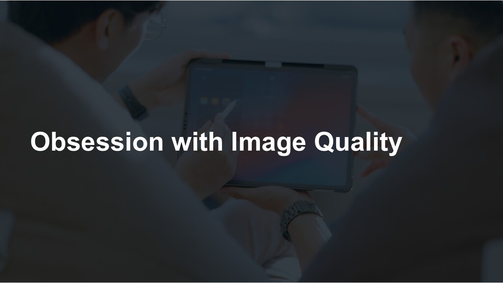 Obsession with Image Quality
