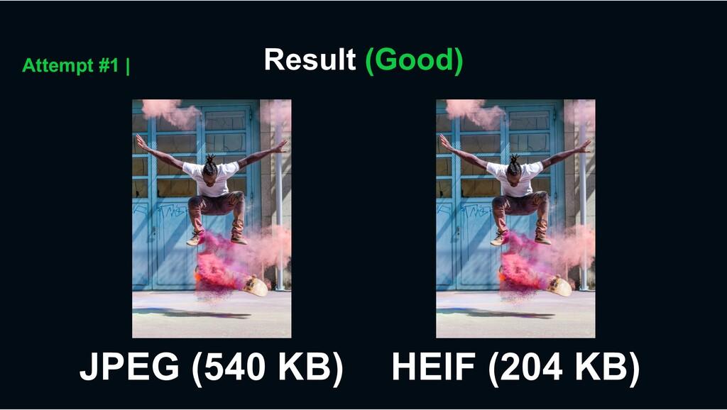 Result (Good) Attempt #1 | JPEG (540 KB) HEIF (...
