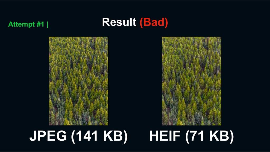 Result (Bad) Attempt #1 | JPEG (141 KB) HEIF (7...