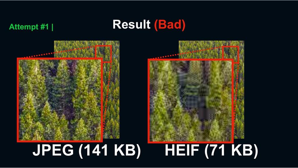 HEIF (71 KB) Result (Bad) Attempt #1 | JPEG (14...