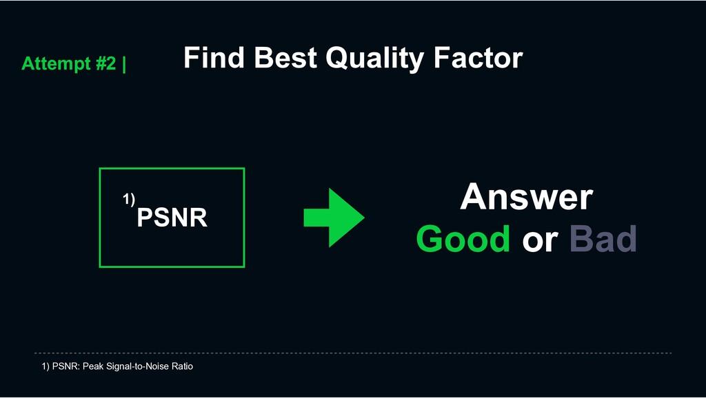 Find Best Quality Factor 1) PSNR: Peak Signal-t...