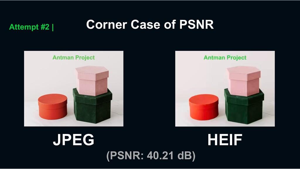 Corner Case of PSNR Attempt #2 | JPEG HEIF (PSN...