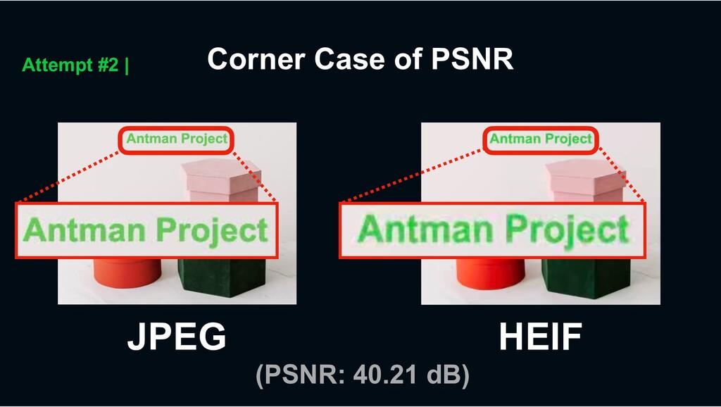 Corner Case of PSNR Attempt #2 | HEIF JPEG (PSN...