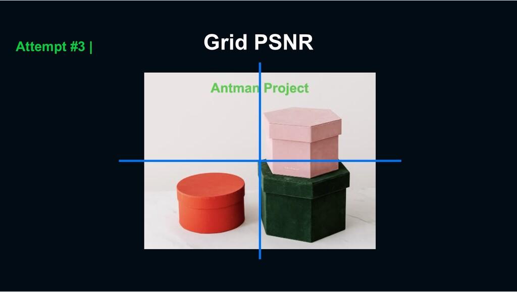 Grid PSNR Attempt #3 |