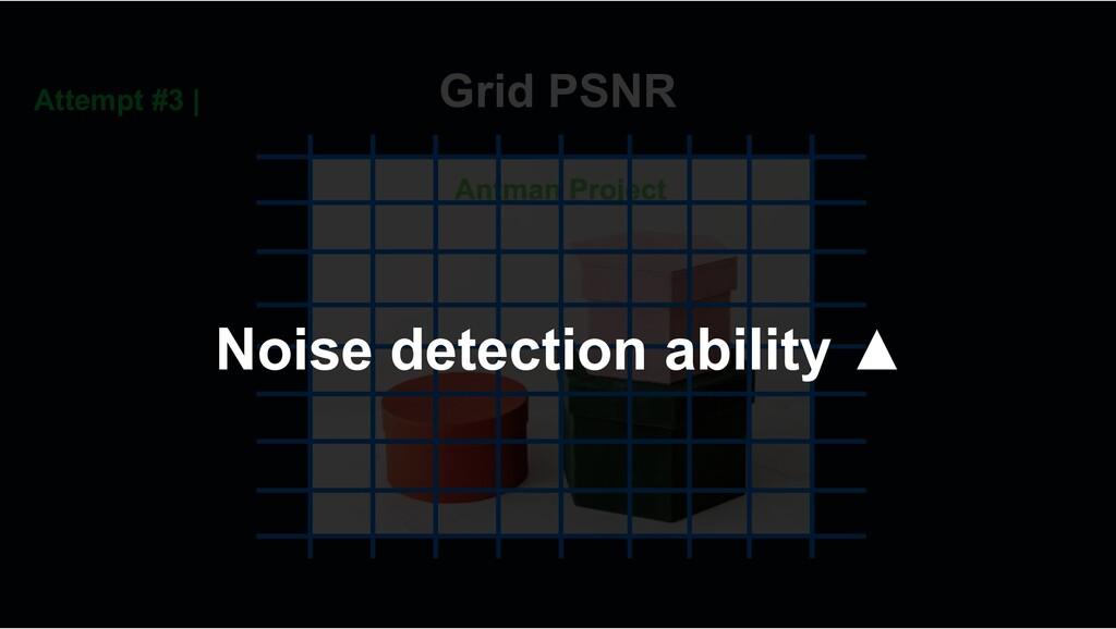 Grid PSNR Attempt #3 | Noise detection ability ▲