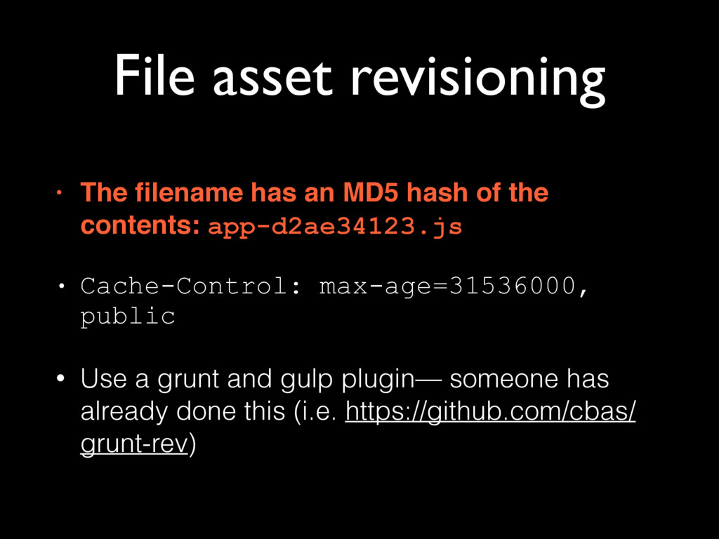 File asset revisioning • The filename has an MD5...