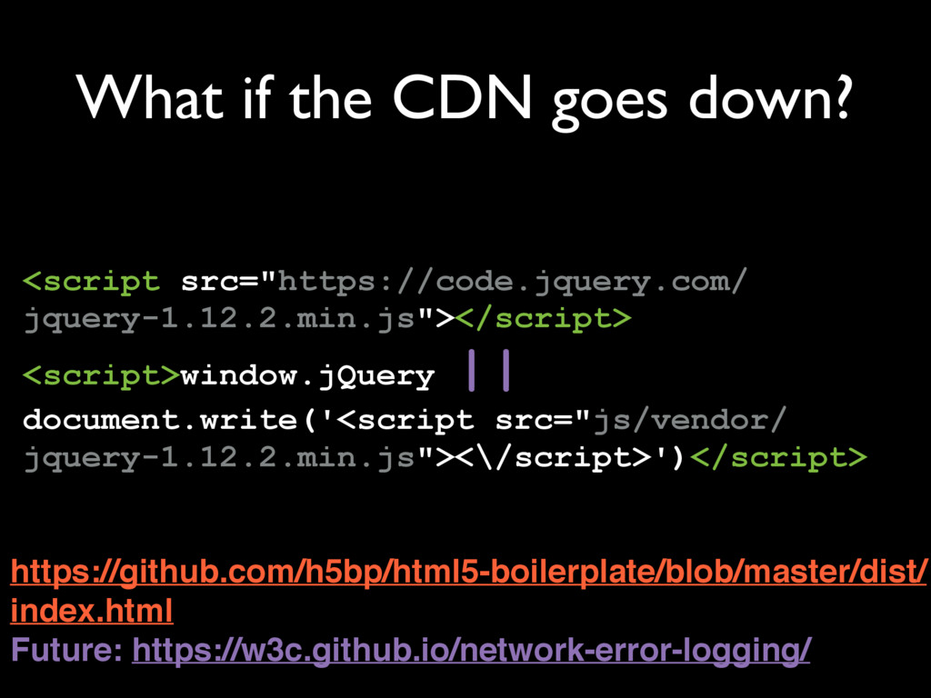 "What if the CDN goes down? <script src=""https:/..."