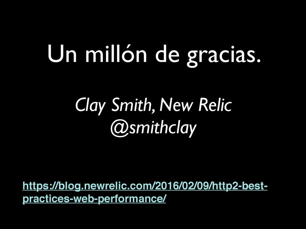 Un millón de gracias. Clay Smith, New Relic @sm...