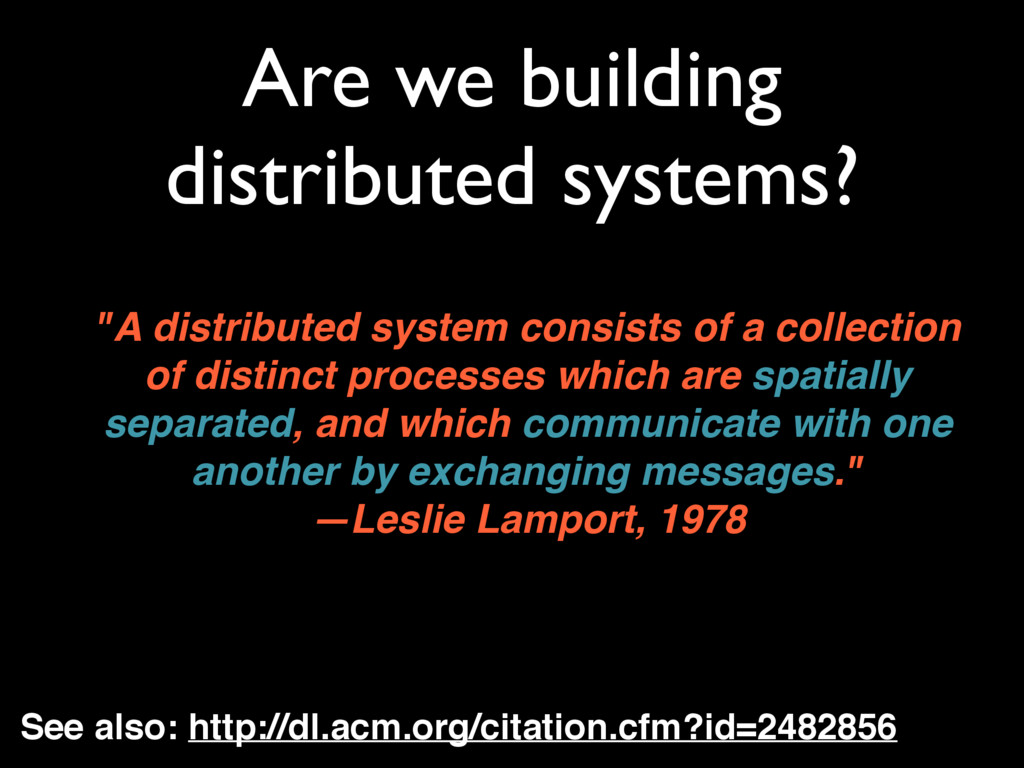 """Are we building distributed systems? """"A distrib..."""
