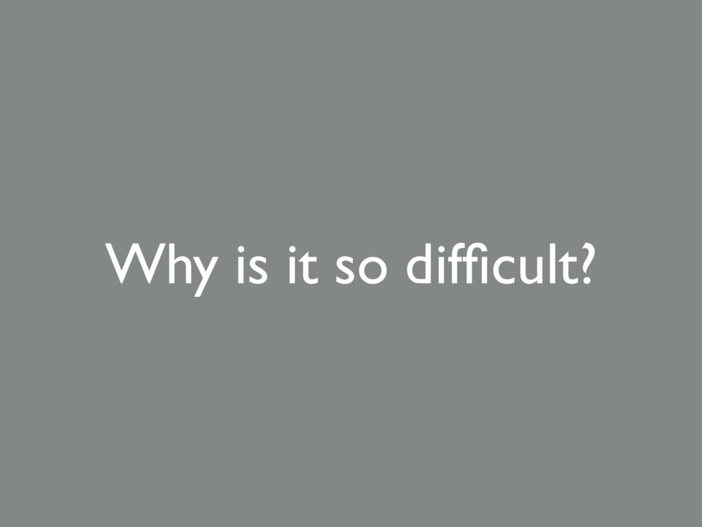Why is it so difficult?